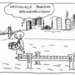 Gelmemeliydim…
